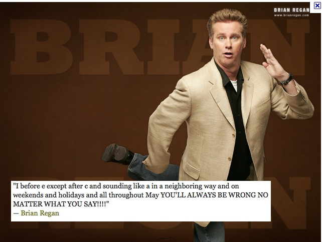 Brian Regan--funniest quote ever!..if you're a teacher and appreciate this brand of absurdity,... ;-)