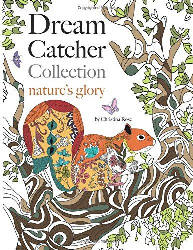 Dream Catcher Collection Natures Glory An Uplifting Anti Stress Adult Colouring Book Capturing