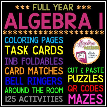 ALGEBRA CURRICULUM: 125 Engaging ActivitiesI have bundled together 125 Algebra 1 activities:Bell Ringers/Warm-Ups, Task Cards, Foldables for Interactive Notebooks, Coloring Activities, Mazes, Jumble Puzzles, Matching Activities, Cut & Paste Activities, QR Code Activities, Homework, Independent Practice, Quizzes, Semester Reviews and many more resources!