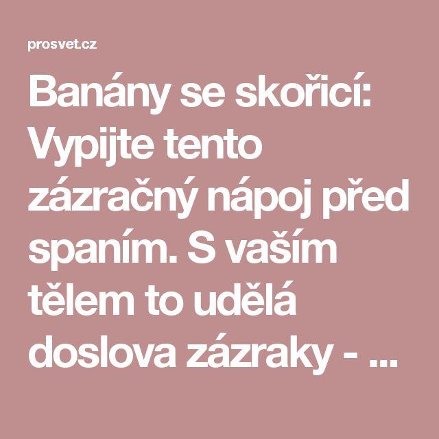 Banány se skořicí: Vypijte tento zázračný nápoj před spaním. S vaším tělem to udělá doslova zázraky - ProSvět.cz