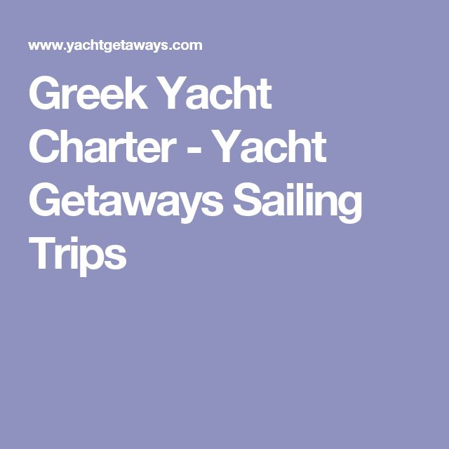 Greek Yacht Charter - Yacht Getaways Sailing Trips