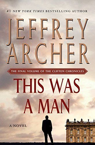 THIS WAS A MAN by Jeffrey Archer is the final volume in the Clifton Chronicles series. Reserve it now!