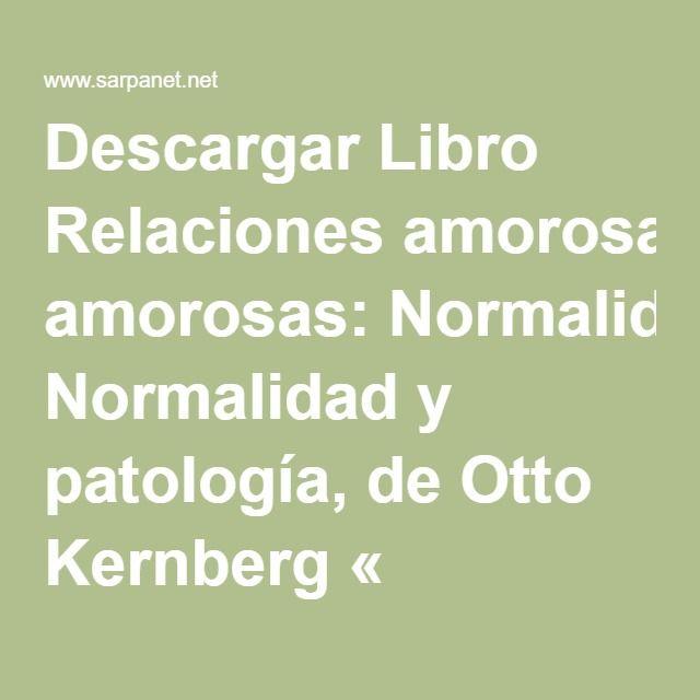 Descargar Libro Relaciones amorosas: Normalidad y patología, de Otto Kernberg « Sarpanet.net Actualidad.