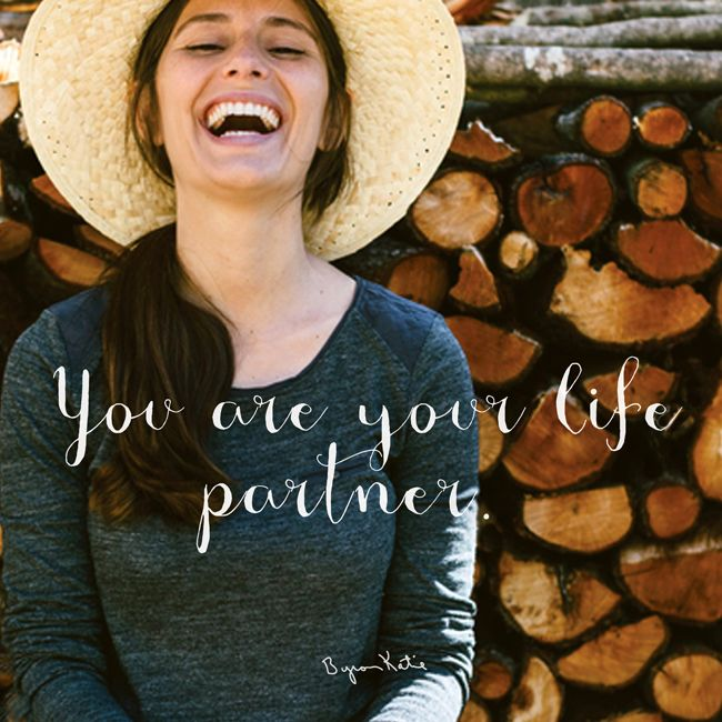 You are your life partner. Byron Katie. ❤️☀️