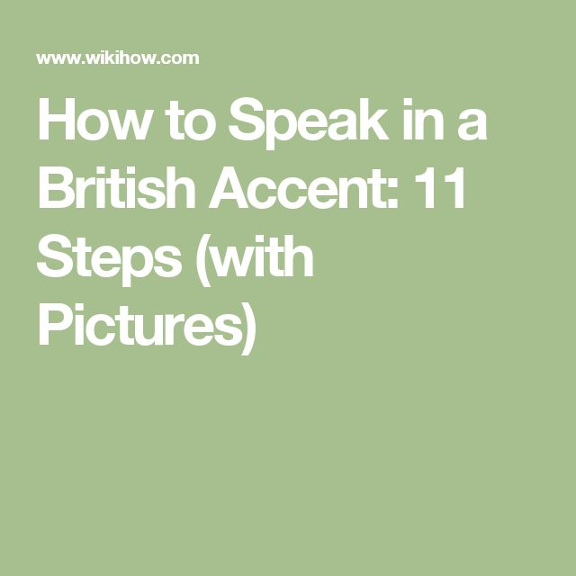 How to Speak in a British Accent: 11 Steps (with Pictures)