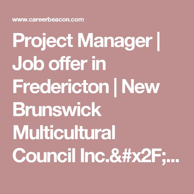 Project Manager | Job offer in Fredericton | New Brunswick Multicultural Council Inc./Conseil Multiculturel du Nouveau-Brunswick Inc. | CareerBeacon.com