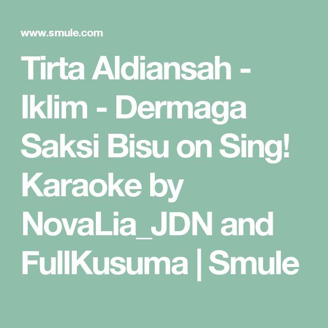 Tirta Aldiansah - Iklim - Dermaga Saksi Bisu on Sing! Karaoke by NovaLia_JDN and FullKusuma | Smule