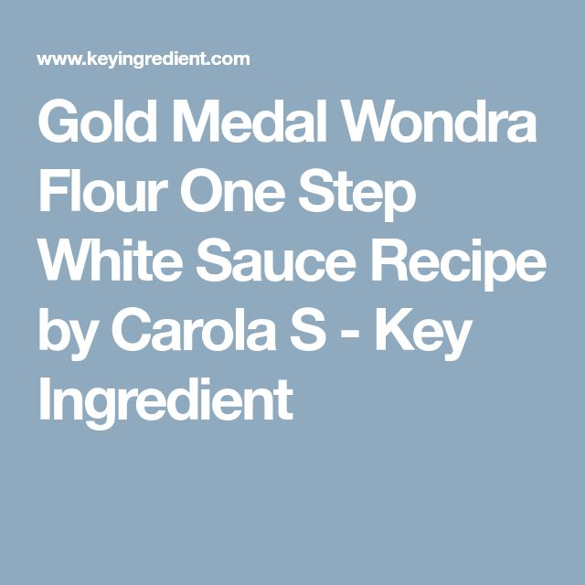 Gold Medal Wondra Flour One Step White Sauce Recipe by Carola S - Key Ingredient