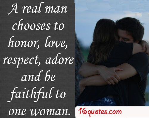 A Real Man Chooses To Honor, Love, Respect, Adore And Be