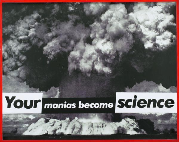 Barbara Kruger, Untitled (Your Manias Become Science), 1981. MoMA