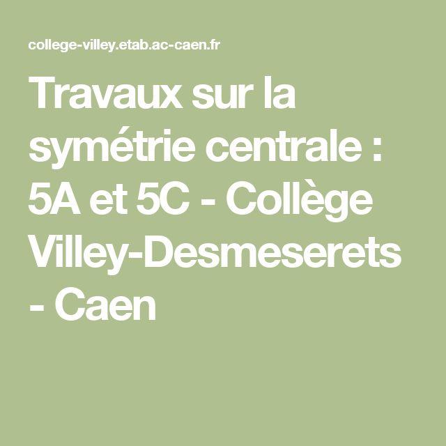 Travaux sur la symétrie centrale : 5A et 5C - Collège Villey-Desmeserets - Caen