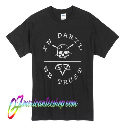 Walking Dead In Daryl We Trust T Shirt