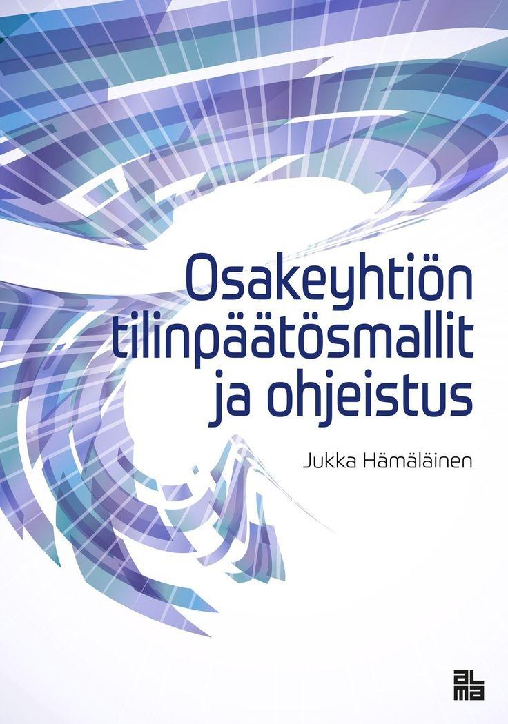 Osakeyhtiön tilinpäätösmallit ja ohjeistus / Hämäläinen, Jukka