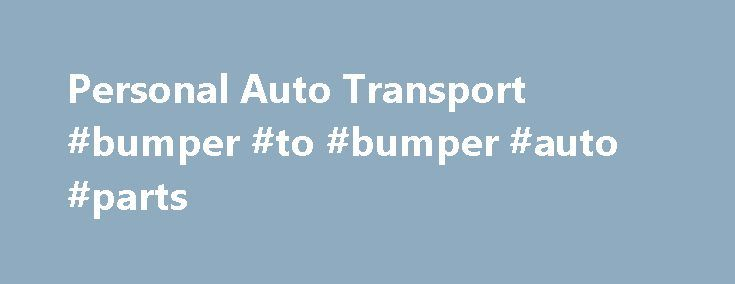 Personal Auto Transport #bumper #to #bumper #auto #parts http://auto.remmont.com/personal-auto-transport-bumper-to-bumper-auto-parts/  #auto transporters # Personal Auto Transport Each year, millions of vehicles are transported to meet personal needs, such as: Families moving cross-country Students going to college a long distance from home Snowbirds moving to the Sun Belt for the winter Corporate relocation Some of these situations are one-time needs and the car owner will hire [...]Read…