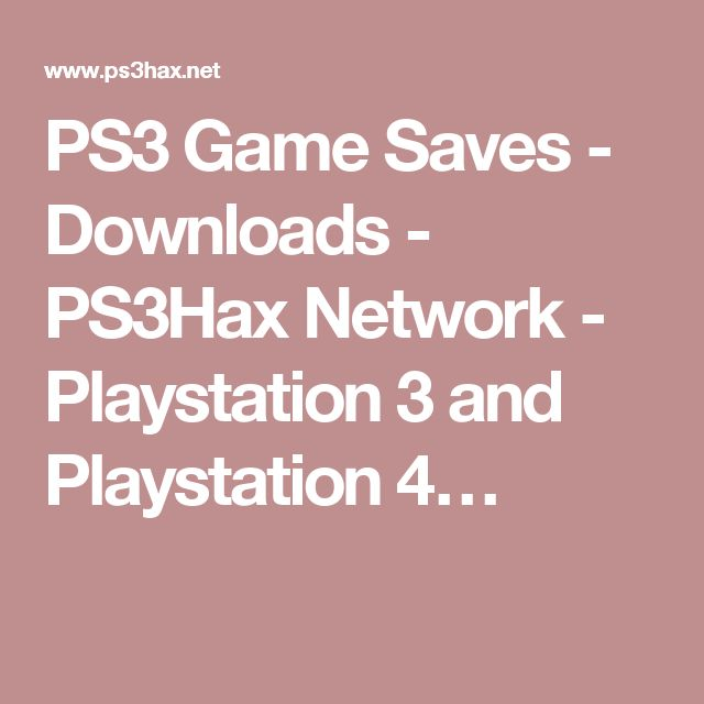 PS3 Game Saves - Downloads - PS3Hax Network - Playstation 3 and Playstation 4…