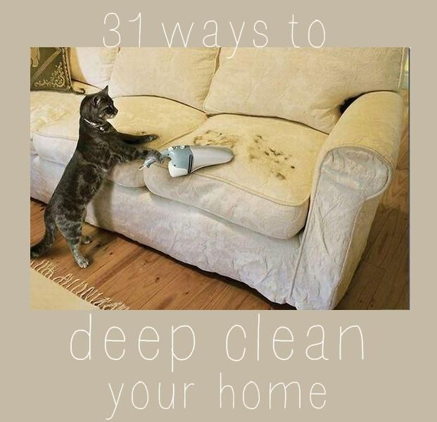 31 Ways To Seriously Deep Clean Your Home. Maybe try a couple of these? NOT ALL AT ONCE.