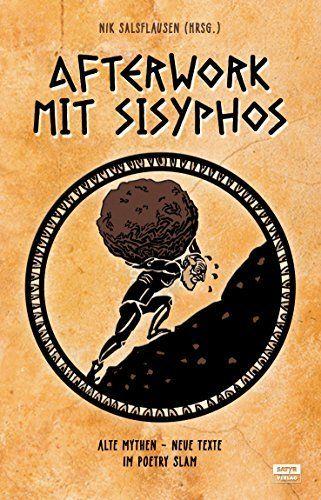 Afterwork mit Sisyphos: Alte Mythen, neue Texte im Poetry Slam, http://www.amazon.de/dp/3944035879/ref=cm_sw_r_pi_awdl_xs_0W1NybE03MM85