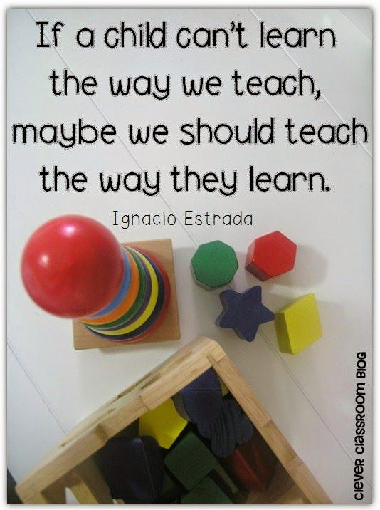 If a child can't learn the way we teach, maybe we should teach the way they learn. Quote by Ignacio Estrada via Clever Classroom's blog