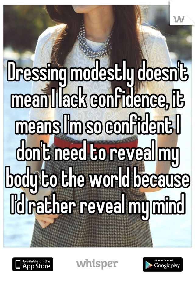 """Dressing modestly doesn't mean I lack confidence, it means I'm so confident I don't need to reveal my body to the world because I rather reveal my mind."" Download the Whisper app for more. #WhisperApp #sassy #BlairWaldorf"