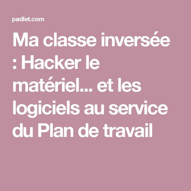 Ma classe inversée : Hacker le matériel... et les logiciels au service du Plan de travail