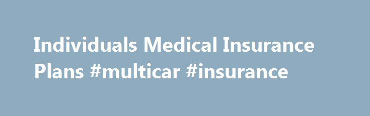 Individuals Medical Insurance Plans #multicar #insurance http://insurances.remmont.com/individuals-medical-insurance-plans-multicar-insurance/  #medical insurance plans # UAE Medical Insurance Plans Designed for Individuals Having health insurance is important no matter what stage you are in your life. Whether you are a traveler, family, or individual, it is important to make sure that you protect yourself and your loved ones from any significant financial loss should an unfortunateRead…