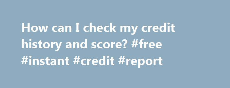 How can I check my credit history and score? #free #instant #credit #report http://credits.remmont.com/how-can-i-check-my-credit-history-and-score-free-instant-credit-report/  #how do i check my credit score # How can I check my credit history and score? There are many ways to order your credit report, such as by mail, phone, in person or online. According to the Financial Consumer…  Read moreThe post How can I check my credit history and score? #free #instant #credit #report appeared first…
