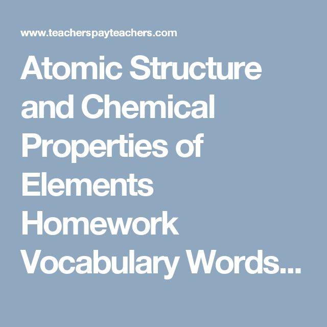 Atomic Structure and Chemical Properties of Elements Homework  Vocabulary Words: Atomic Structure, protons, electrons, neutrons, valence electrons, energy levels, metals, non-metals, metalloids, noble gas, oxidation numbers, and ions.   Instructional Strategies: Cumulative Homework  Part A: Atomic Structure Table Students will complete a table for different elements filling in the name, #p #e #n, valence electrons, and energy levels.  After the students complete the table they will see a…