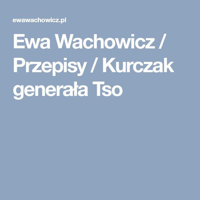 Ewa Wachowicz / Przepisy / Kurczak generała Tso