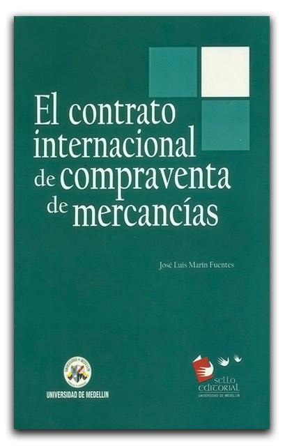El contrato internacional de compraventa de mercancías – José Luis Marín Fuentes – Universidad de Medellín  www.librosyeditores.com/tiendalemoine/derecho-comercial/1805-el-contrato-internacional-de-compraventa-de-mercancias.html    Editores y distribuidores.