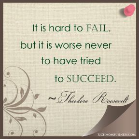 It is hard to FAIL, but it is worse never to have tried to SUCCEED. Theodore Roosevelt. Pinterest Inspirational quotes, inspirational quote. Connect and get freebies and discounts for work at home moms and work at home mom businesses. Blog - http://richmombusiness.com www.youtube.com/richmombusiness twitter.com/byrenae www.facebook.com/byrenaechristine Tags: #wahm, wahm, home business, wahm forum, #wahmforum, mompreneur, mom entrepreneur, make money from home, business inspirational quotes,Roosevelt Quotes, Mommy Quotes, Business Inspiration, Entrepreneur Quotes, Wakeupnow Financialfreedom, Junk Drawers, Inspiration Quotes, 1St Step, Hope Sustainable