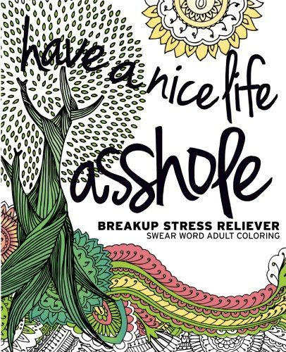 A gloriously fun coloring book for adults about breaking up! Mild sweary content, good angst humor. An Adult Coloring Worldwide Recommended book. Have a Nice Life Asshole: Breakup Stress Reliever A…