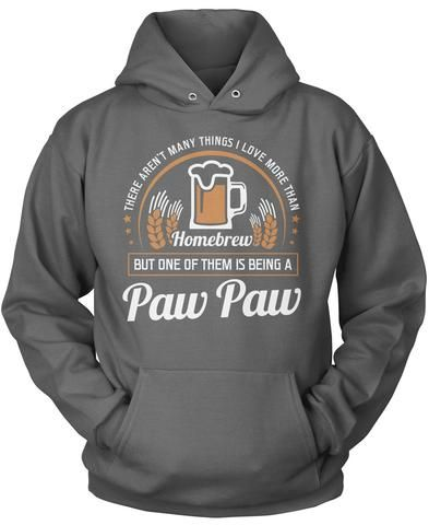 There Aren't Many Things I Love More Than Homebrew But One of Them Is Being a Paw Paw. Homebrew beer loving Paw Paw shirt. Available here - https://diversethreads.com/products/this-paw-paw-loves-homebrew?variant=18210302917
