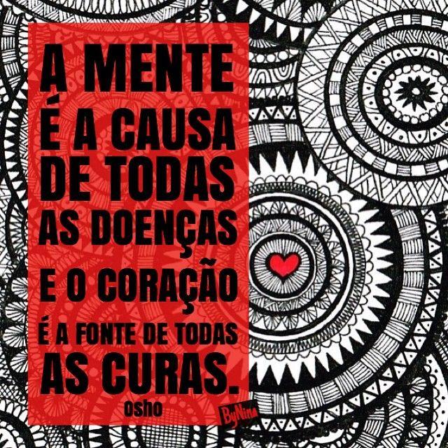 A mente é a causa de todas as doenças e o coração é a fonte de todas as curas. ;;osho