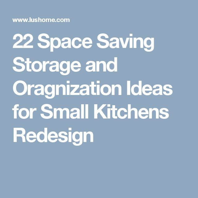 22 Space Saving Storage and Oragnization Ideas for Small Kitchens Redesign
