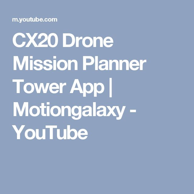 CX20 Drone Mission Planner Tower App | Motiongalaxy - YouTube