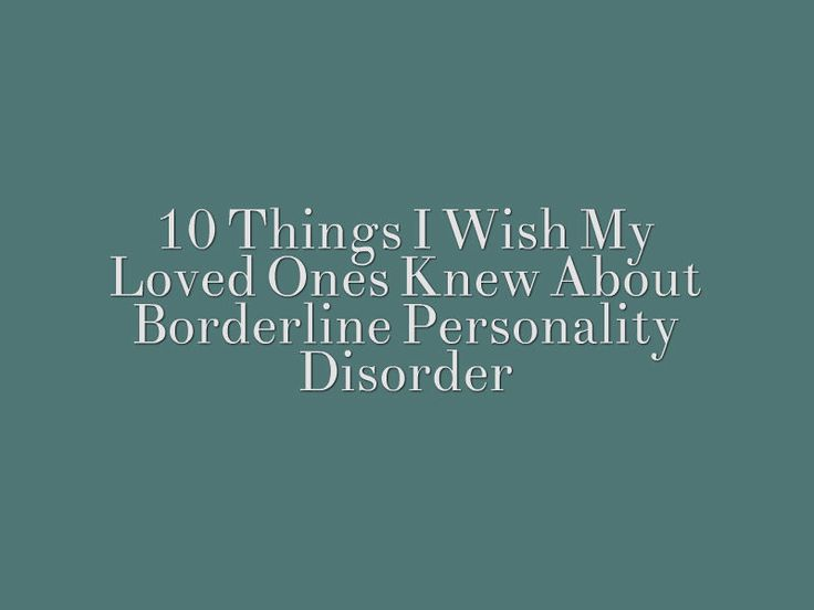 10 Things I wish My Loved Ones Knew about Borderline Personality Disorder