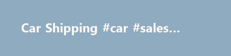 Car Shipping #car #sales #sydney http://car.remmont.com/car-shipping-car-sales-sydney/  #cars uk # Auto Shippers UK Car Shipping Company. International Car Shipping services from the UK Auto Shippers UK are a licensed and insured international car shipping company. We arrange safe and secure car shipping service to over 6400 worldwide destinations and we work with a network of licensed and approved shipping and customs agents […]The post Car Shipping #car #sales #sydney appeared first on…