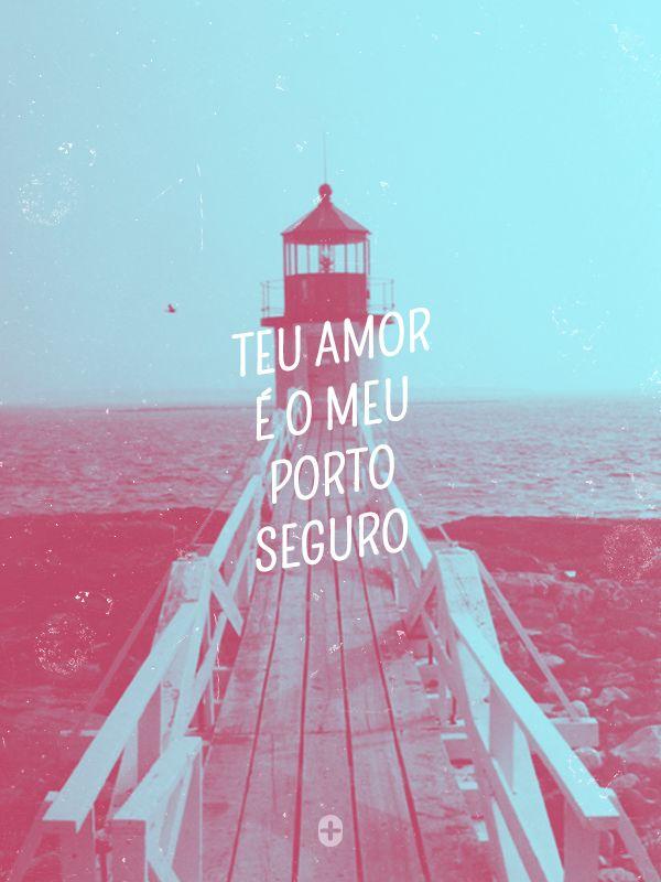 teu amor é o meu porto seguro.