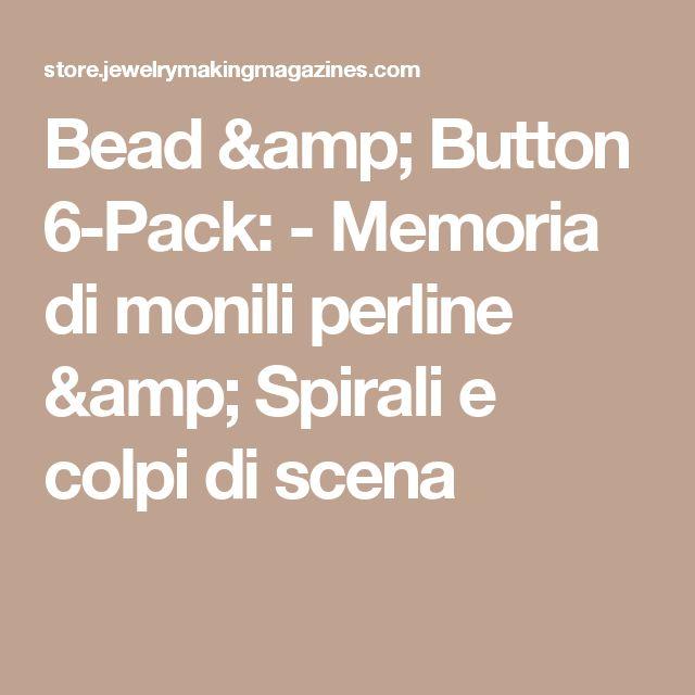 Bead & Button 6-Pack: - Memoria di monili perline & Spirali e colpi di scena