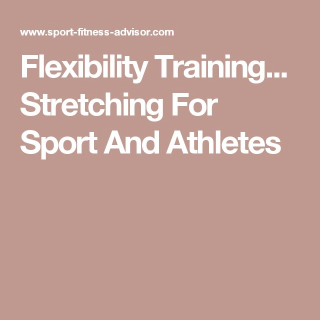 Flexibility Training... Stretching For Sport And Athletes