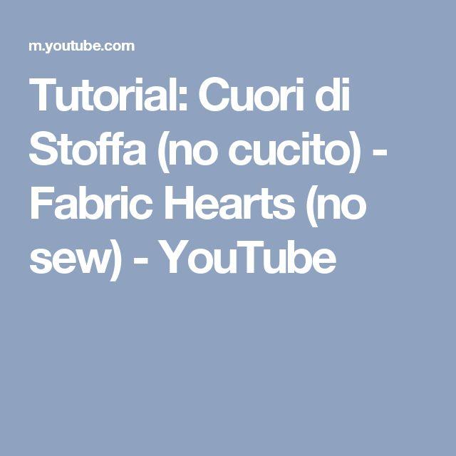 Tutorial: Cuori di Stoffa (no cucito) - Fabric Hearts (no sew) - YouTube