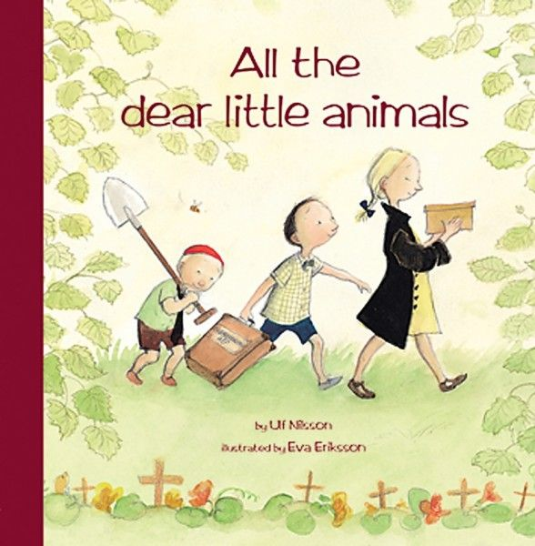 All the Dear Little Animals by Ulf Nilsson Illustrated by Eva Eriksson