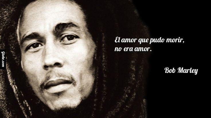 El amor que pudo morir, no era amor. – Bob Marley | Inspiración ...