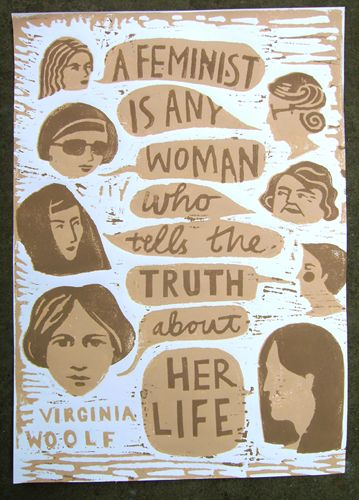 A feminist is any woman who tells the truth about her life. -Virginia Woolf. [Feminist print made for Nest Gallery by Alice Marwick]