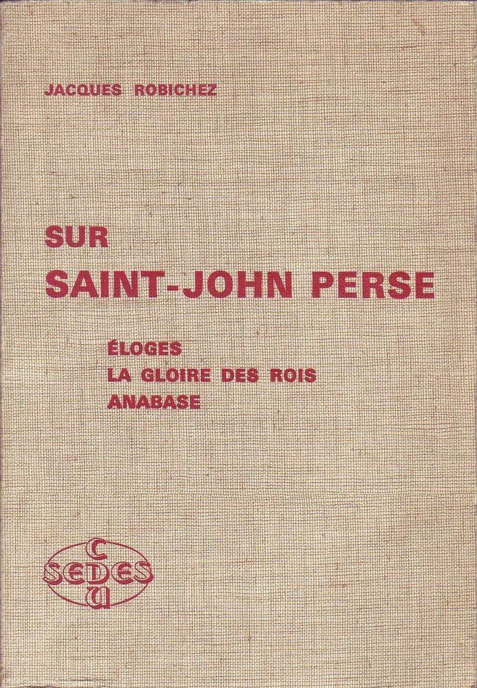 #essai littéraire : Sur Saint-John-Perse : Éloges, La Gloire Des Rois, Anabase de Jacques Robichez. Ed. SEDES / CDU, 1977. 180 pp. brochées.
