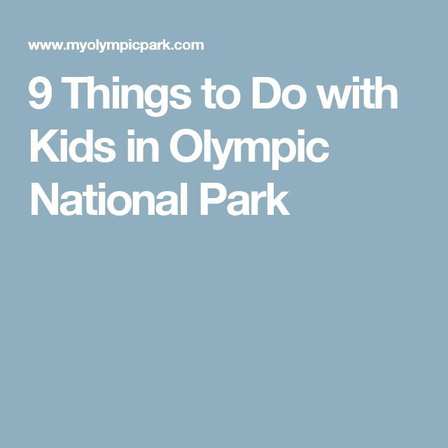 9 Things to Do with Kids in Olympic National Park