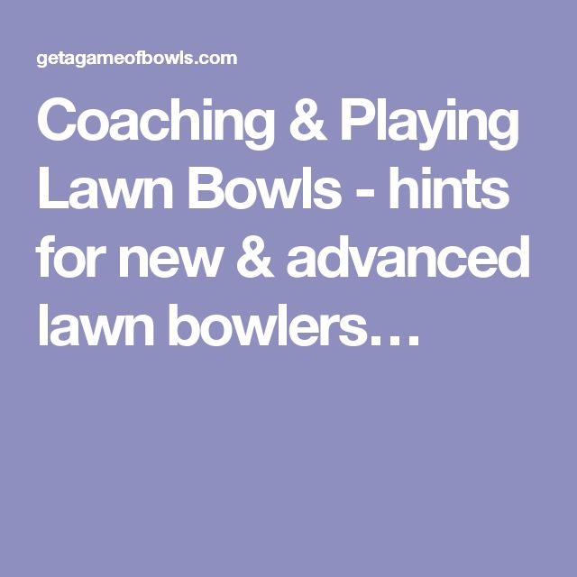 Coaching & Playing Lawn Bowls - hints for new & advanced lawn bowlers…