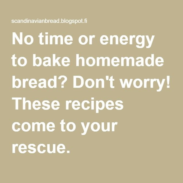 No time or energy to bake homemade bread? Don't worry! These recipes come to your rescue.