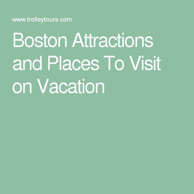 Boston Attractions and Places To Visit on Vacation
