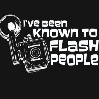 I've Been Known To Flash People T-Shirt Funny Photography Camera Photographer Gift Sexy Joke Tee Shirt Tshirt Mens Womens Kids S-3XL